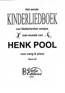 Het Eerste Kinderliedboek van Nederlandse Versjes voor Zang & Piano, Op.22: Het Eerste Kinderliedboek van Nederlandse Versjes voor Zang & Piano by Henry Pool