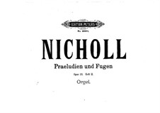 Six Preludes and Fugues for Organ, Op.33: No.4-6 by Horace Wadham Nicholl