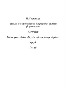 Poem for cello, vibraphone, harp and piano, Op.38: Poem for cello, vibraphone, harp and piano by Igor Iventiev