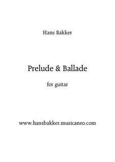 Prelude & Ballade for guitar: Prelude & Ballade for guitar by Hans Bakker