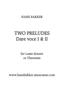 Two Preludes - Dare voce I & II for Lame sonore or Theremin: Two Preludes - Dare voce I & II for Lame sonore or Theremin by Hans Bakker