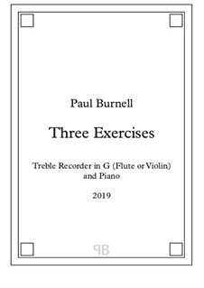 Three Exercises - for Alto Recorder in G (Flute or Violin) and Piano: Three Exercises - for Alto Recorder in G (Flute or Violin) and Piano by Paul Burnell