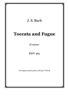 Toccata and Fugue in D Minor, BWV 565: For piano solo by Johann Sebastian Bach