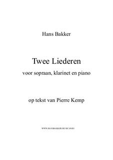 Twee Liederen voor sopraan, klarinet en piano: Twee Liederen voor sopraan, klarinet en piano by Hans Bakker