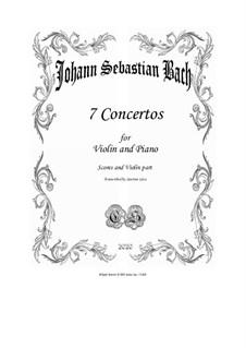 Seven Violin concertos, for Violin and Piano - Scores and part: Seven Violin concertos, for Violin and Piano - Scores and part by Johann Sebastian Bach