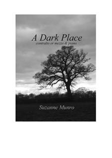 A Dark Place: For mezzo/contralto and piano by Suzanne Munro