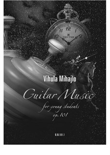 Guitar music for young students, Op.101: Guitar music for young students by Mihajlo Vihula