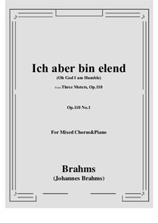 Three Motets, Op.110: Nr.1 Ich aber bin elend, und mir ist wehe by Johannes Brahms