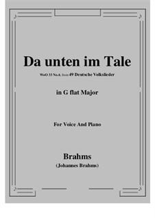 German Folk Songs, WoO 33: No.6 Da unten im Tale (G flat Major) by Johannes Brahms