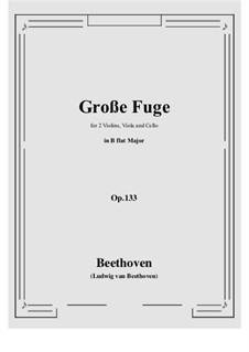 Grand Fugue in B Flat Major for String Quartet, Op.133: For string quartet by Ludwig van Beethoven
