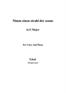 Nimm einen Strahl der Sonne, S.310: E Major by Franz Liszt
