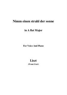 Nimm einen Strahl der Sonne, S.310: A flat Major by Franz Liszt