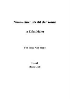 Nimm einen Strahl der Sonne, S.310: E flat Major by Franz Liszt
