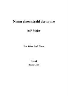 Nimm einen Strahl der Sonne, S.310: F Major by Franz Liszt