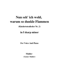 Kindertotenlieder (Songs on the Death of Children): No.2 Now I See Well, Why with Such Dark Flames (f sharp minor) by Gustav Mahler