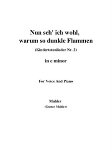 Kindertotenlieder (Songs on the Death of Children): No.2 Now I See Well, Why with Such Dark Flames (e minor) by Gustav Mahler