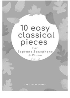 10 Easy Classical Pieces for Soprano Saxophone and Piano Vol. 2: Complete set by Johann Sebastian Bach, Henry Purcell, Georges Bizet, Ludwig van Beethoven, Edvard Grieg, Alexander Borodin, Pyotr Tchaikovsky, Franz Xaver Gruber