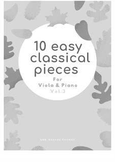 10 Easy Classical Pieces For Viola & Piano Vol.3: Complete set by Edward MacDowell, Johann Strauss (Sohn), Johannes Brahms, Georg Friedrich Händel, Felix Mendelssohn-Bartholdy, Robert Schumann, Muzio Clementi, Giuseppe Verdi, Anton Rubinstein, Johan Halvorsen
