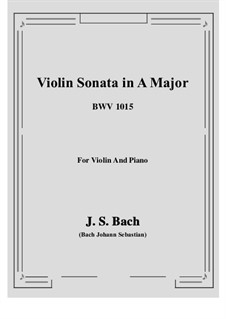 Sonata for Violin and Harpsichord No.2 in A Major, BWV 1015: Arrangement for violin and piano by Johann Sebastian Bach