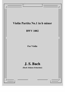 Partita for Violin No.1 in B Minor, BWV 1002: For a single performer by Johann Sebastian Bach