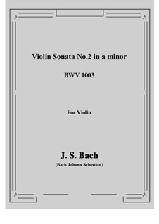 Sonata for Violin No.2 in A Minor, BWV 1003: For a single performer by Johann Sebastian Bach