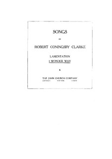 I Wonder Why for Voice and Piano: I Wonder Why for Voice and Piano by Robert Coningsby Clarke