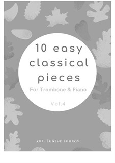 10 Easy Classical Pieces For Trombone & Piano Vol.4: Complete set by Johann Sebastian Bach, Tomaso Albinoni, Joseph Haydn, Wolfgang Amadeus Mozart, Franz Schubert, Jacques Offenbach, Richard Wagner, Giacomo Puccini, folklore