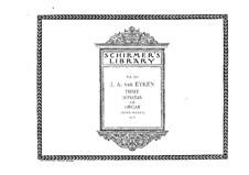 Three Sonatas for Organ, Op.13, 15, 25: Three Sonatas for Organ by Jan Albert van Eyken