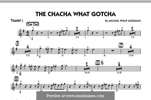 The Chacha What Gotcha: Trumpet 1 part by Michael Philip Mossman