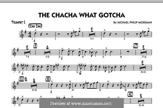 The Chacha What Gotcha: Trumpet 2 part by Michael Philip Mossman