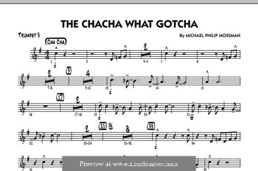 The Chacha What Gotcha: Trumpet 3 part by Michael Philip Mossman