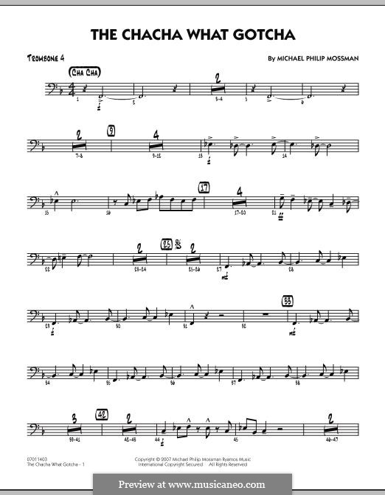 The Chacha What Gotcha: Trombone 4 part by Michael Philip Mossman