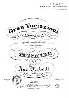 Grand Variations. Sopra la cavatina favorita 'Di Tanti palpiti' dell' Opera 'Tancredi', Op.104: Grand Variations. Sopra la cavatina favorita 'Di Tanti palpiti' dell' Opera 'Tancredi' by Anton Diabelli