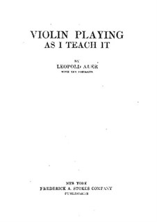 Violin Playing as I Teach It: Part I by Leopold Auer
