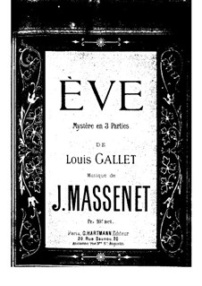 Ève: Arrangement for soloists, choir and piano by Jules Massenet