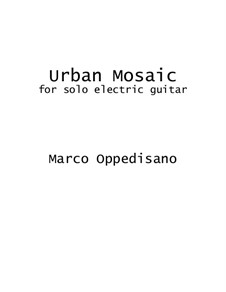Urban Mosaic for Solo Electric Guitar: Urban Mosaic for Solo Electric Guitar by Marco Oppedisano