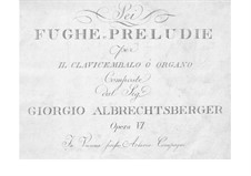 Six Preludes and Fugues for Harpsichord (or Organ), Op.6: For a single performer by Johann Georg Albrechtsberger