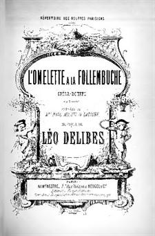 L'omelette à la Follembuche: L'omelette à la Follembuche by Léo Delibes