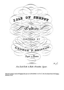 Isle of Sheppy. Waltzes: Isle of Sheppy. Waltzes by George Frederick Bristow