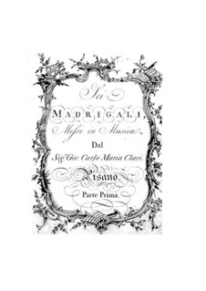 Six Madrigals: Six Madrigals by Giovanni Carlo Maria Clari