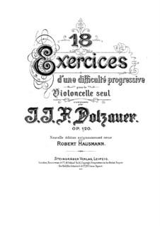 Eighteen Exercises for Cello, Op.120: Eighteen Exercises for Cello by Friedrich Dotzauer