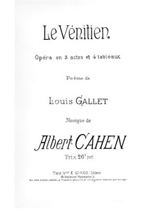 Le vénitien: Act I, Scenes I-III, for Soloists, Choir and Piano by Albert Cahen