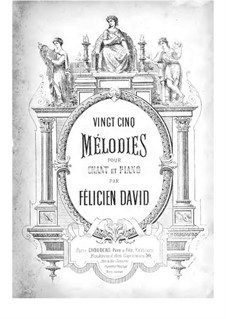 Twenty-Five Melodies for Voice and Piano: Twenty-Five Melodies for Voice and Piano by Félicien David