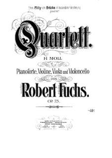 Piano Quartet No.2 in B Minor, Op.75: Full score, Parts by Robert Fuchs