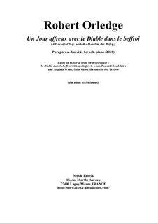 Un Jour Affreux avec le Diable dans le beffroi for piano and narrator, based on themes 'Le Diable dans le beffoir': Un Jour Affreux avec le Diable dans le beffroi for piano and narrator, based on themes 'Le Diable dans le beffoir' by Claude Debussy, Robert Orledge