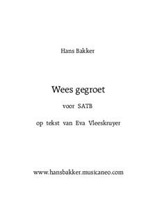 Wees gegroet - voor SATB: Wees gegroet - voor SATB by Hans Bakker