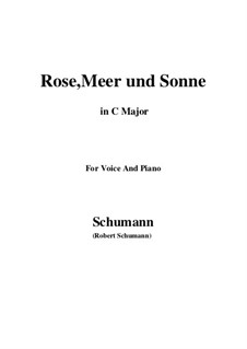 Twelve Poems for Voice and Piano, Op.37: Nr.9 Rose, Meer und Sonne (C Major) by Robert Schumann