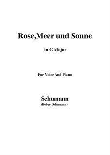 Twelve Poems for Voice and Piano, Op.37: Nr.9 Rose, Meer und Sonne (G Major) by Robert Schumann