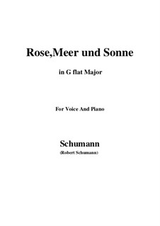Twelve Poems for Voice and Piano, Op.37: Nr.9 Rose, Meer und Sonne (G flat Major) by Robert Schumann