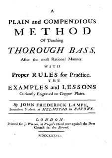 A Plain and Compendious Method of Teaching Thorough Bass: A Plain and Compendious Method of Teaching Thorough Bass by John Frederick Lampe